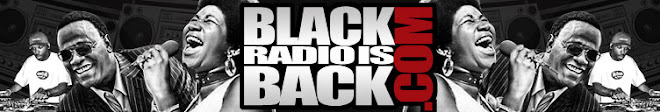 BlackRadioIsBack.com - Bringing Quality Black Radio & Its Best Intentions 1 Step At A Time