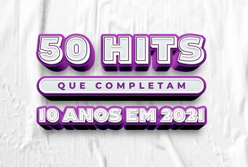 Playlist: 50 Hits que completam 10 anos em 2021