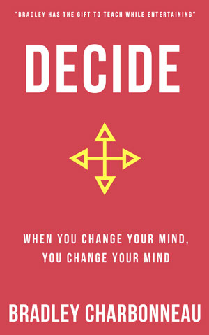 Decide: When you change your mind, you change your mind