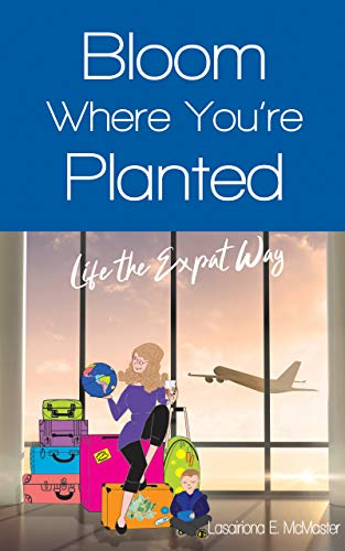 Bloom Where You're Planted: Life the Expat Way