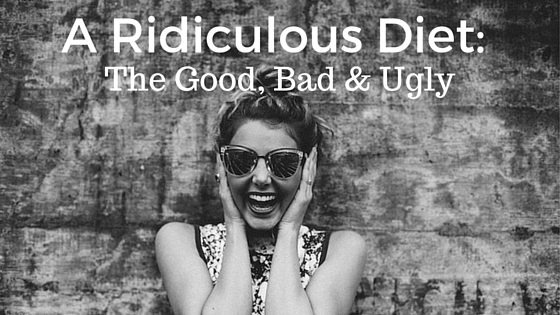 A Ridiculous Diet: the Good, the Bad And the Ugly