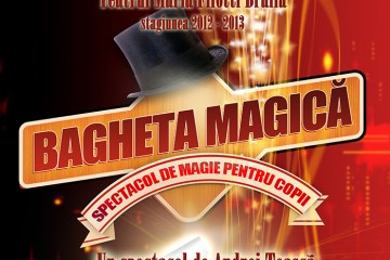 Teatrul Maria Filotti Brăila prezintă spectacolul de magie BAGHETA MAGICĂ