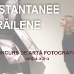 Concursul Județean de Artă Fotografică INSTANTANEE BRĂILENE
