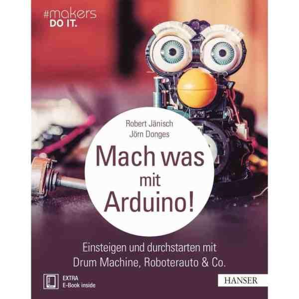 """""""Mach was mit Arduino!"""" Hanser Verlag Buch - 248 Seiten inkl. E-Book"""