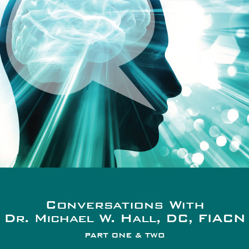 Conversations with Dr. Michael W. Hall DC FIACN