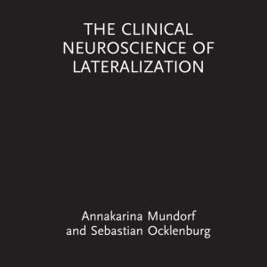 The Clinical Neuroscience of Lateralization (Annakarina Mundorf & Sebastian Ocklenburg)