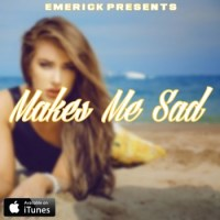 "Emerick ""Makes Me Sad"" (prod. by Tony Sway)"