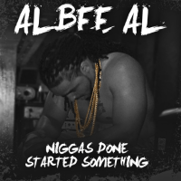 "Albee Al ""N*ggas Done Started Somethin"""