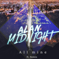 "Alan Midnight ft. Nemix - ""All Mine"""
