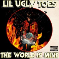 "Lil Ugly Toes - ""The World is Mine"""