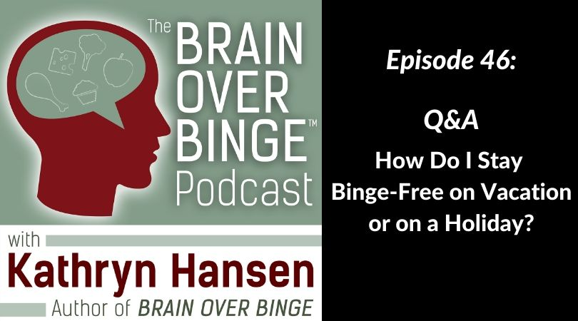 Binge eating on vacation or holiday (podcast)