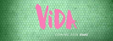 Vida, Starz, Big Beach TV, Chingona Productions, Lionsgate Television