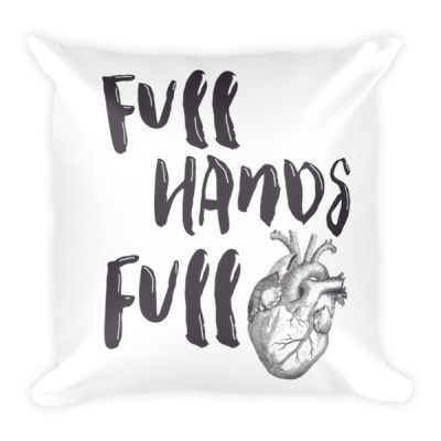 Full Hands Full Heart Pillow
