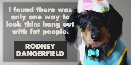 Rodney Dangerfield inspirational quote