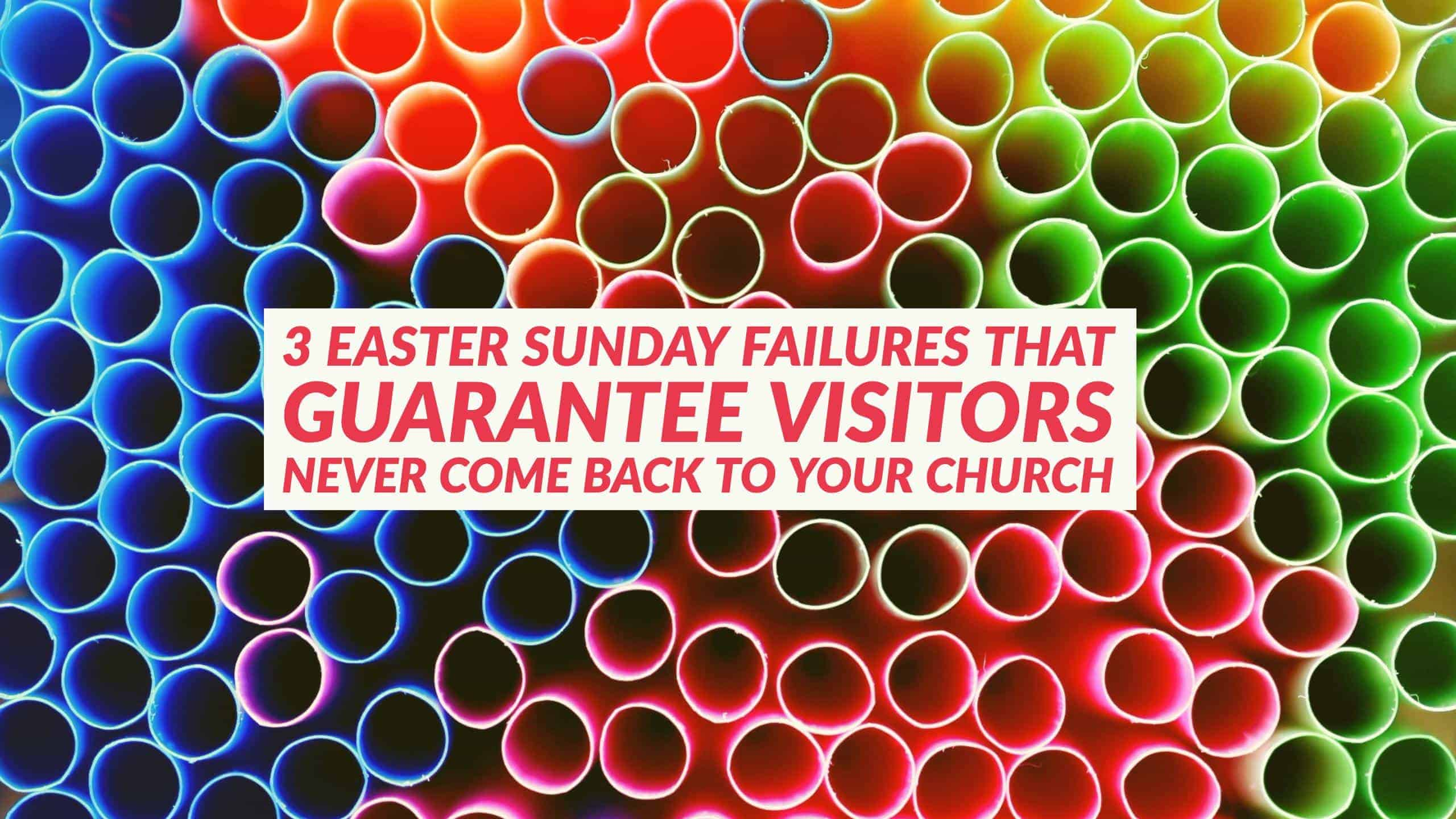 3 Easter Sunday Failures That Guarantee Visitors Never Come Back To Your Church