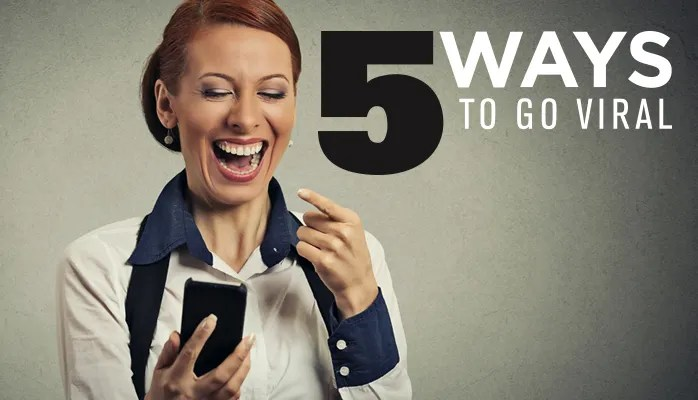 5 Ways to Go Viral