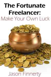 The Fortunate Freelancer - Make Your Own Luck