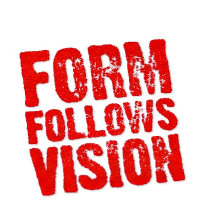 Form folows vision