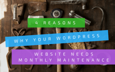 4 Reasons Why Your WordPress Website Needs Monthly Maintenance