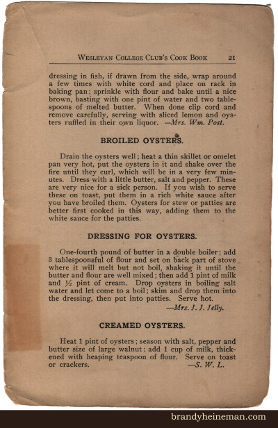 ... and more: Broiled Oysters, Dressing for Oysters, and Creamed Oysters. Ready for a trip to the Chespeake Bay yet?