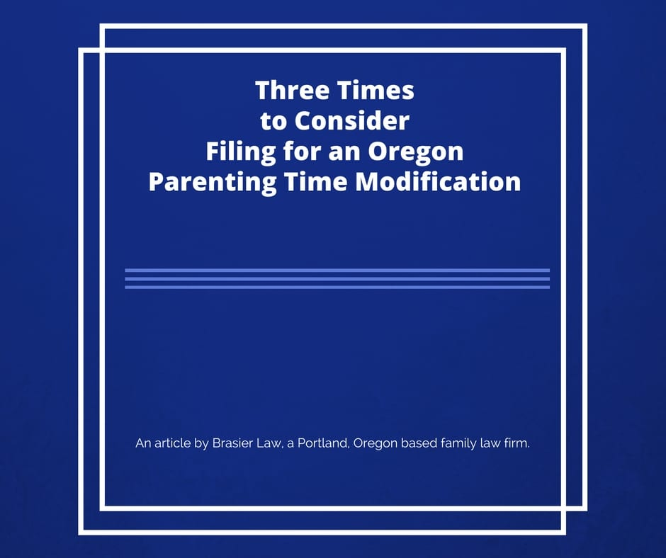 When to File For Oregon Parenting Time Modifications