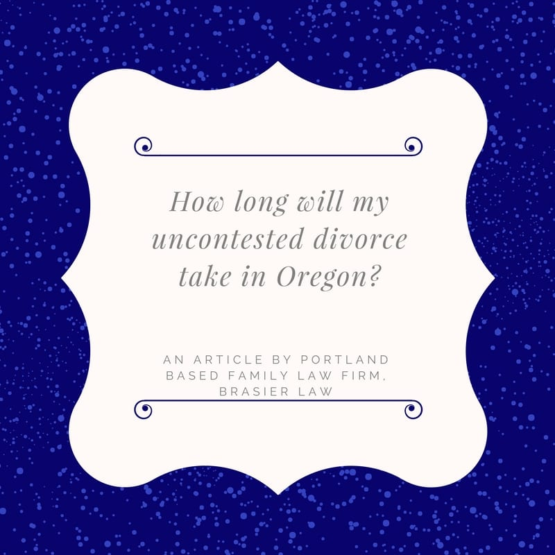 How Long Does an Uncontested Divorce Take in Oregon