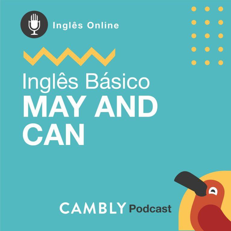 Ep.132 – Verbos de Permissão: May and Can | Inglês Básico