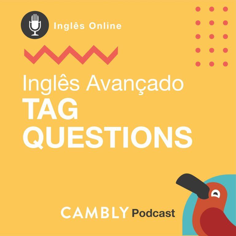 Ep.134 – Tag Questions | Inglês Avançado