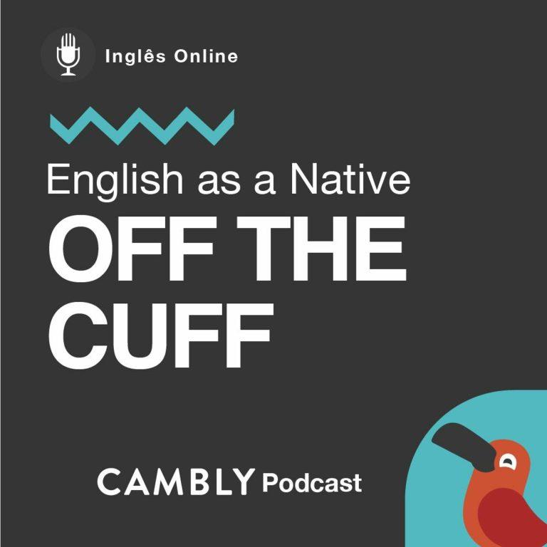 Ep 185. – O que significa falar 'off the cuff' em Inglês? | English as a Native
