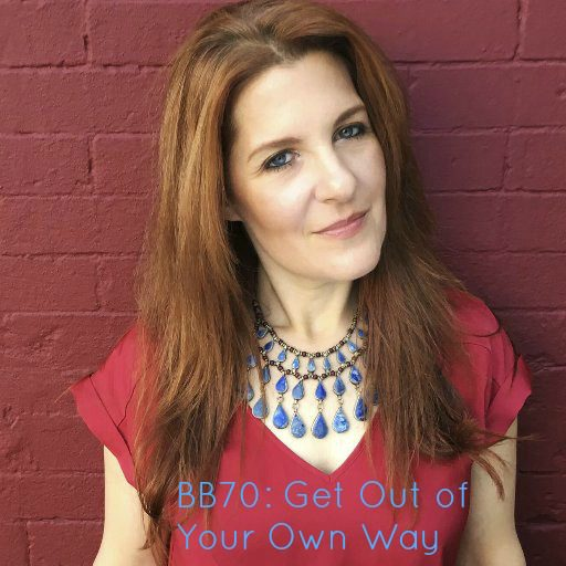 BB70: Ariel Hyatt – How to Get Out of Your Own Way for Success