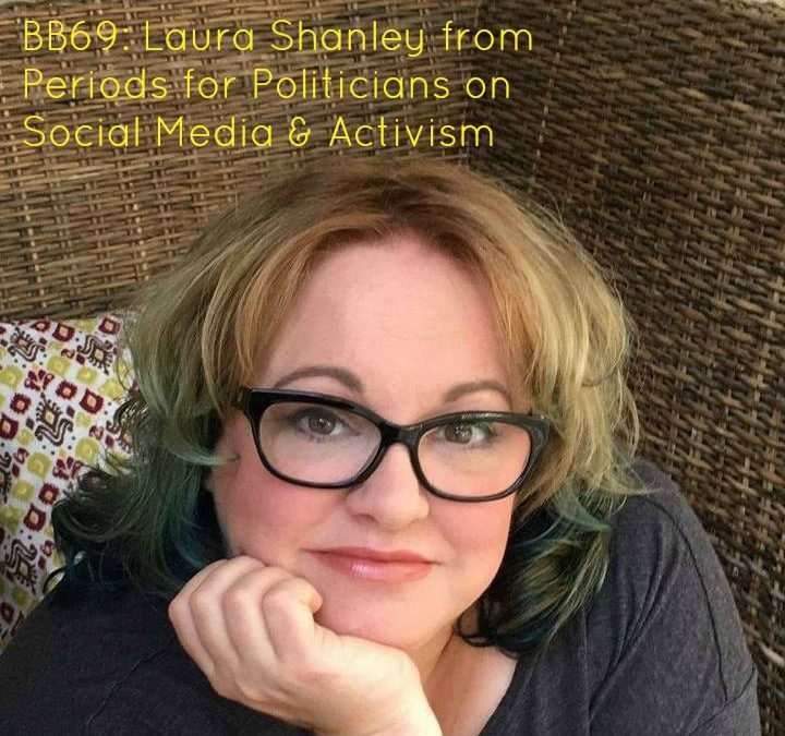 BB69: Laura Shanley – Founder of Periods for Politicians Talks Periods, Politics, and Activism