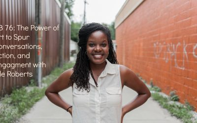 BB76: The Power of Art to Build Community and Spur Conversation with Elle Roberts