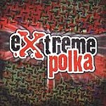 Extreme Polka Cleveland International SG6001 2001 Down At The Friendly Tavern; Flying Saucer