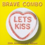 Let's Kiss by Brave Combo