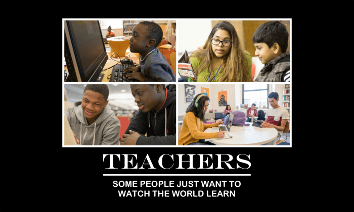 Teachers: some people just want to watch the world learn.