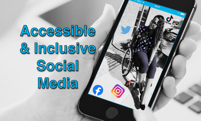 Accessible and Inclusive Social Media