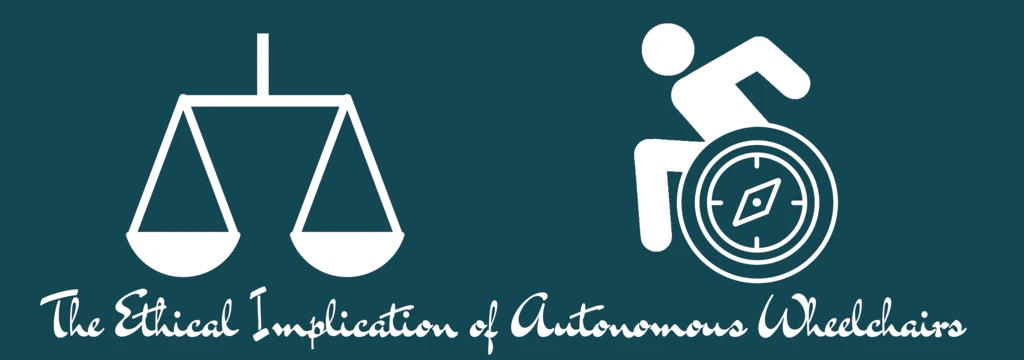 The Ethical Implication of Autonomous Wheelchairs with two symbols one on the right is of the Scale of Justice and one on the right is the accessibility symbol with a compass in wheel of the chair