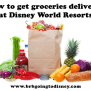 How To Get Groceries Delivered At Disney World Brb Going