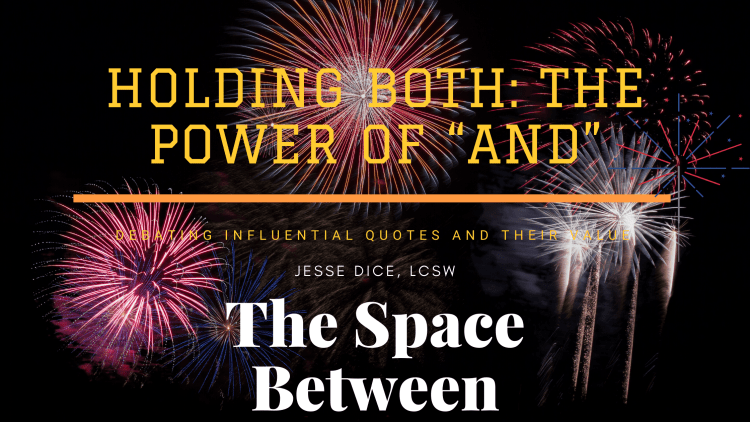 Holding Both: The Power of And  Debating Influential Quotes and their Value