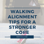 Walking alignment tips for a stronger core