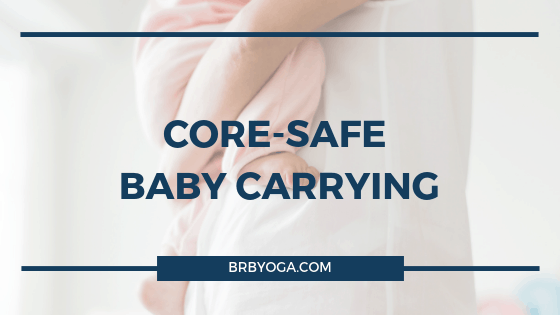 Core-Safe Baby Carrying