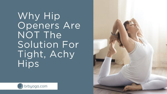Why Hip Openers Are NOT The Solution To Tight, Achy Hips