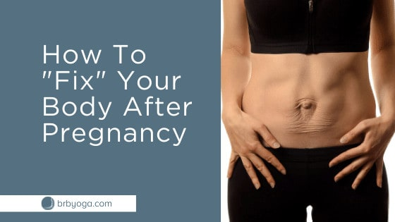 "How to ""Fix"" Your Body After Pregnancy"