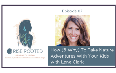 Ep. 07: How (& Why) To Take Nature Adventures With Your Kids with Lane Clark