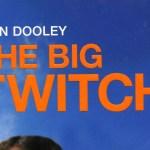 Sean Dooley The Big Twitch, 2005