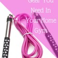 The Fitness Gear You Need In Your Home Gym