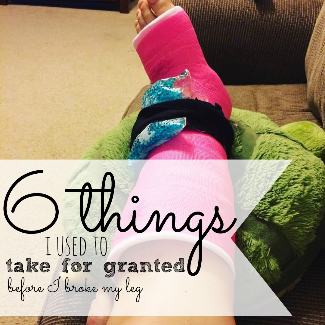 6 Things I Used To Take For Granted Before I Broke My Leg