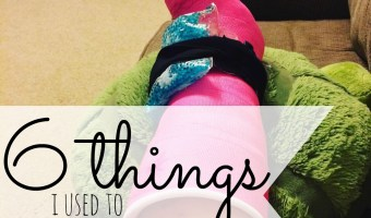 6 Things I Used To Take For Granted (Before I Broke My Leg)