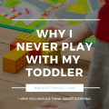 i never play with my toddler