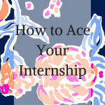 How to Ace Your Internship